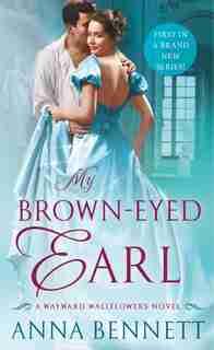 My Brown-eyed Earl: A Wayward Wallflowers Novel by Anna Bennett