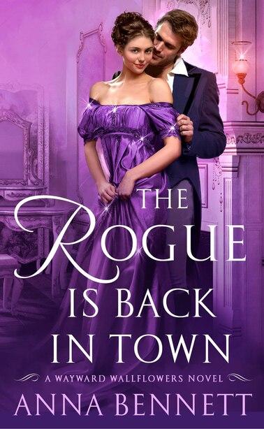 The Rogue Is Back In Town: A Wayward Wallflowers Novel by Anna Bennett