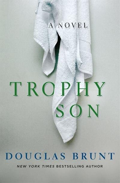 Trophy Son: A Novel by Douglas Brunt
