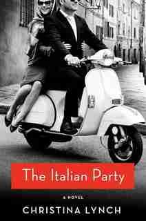 The Italian Party: A Novel by Christina Lynch