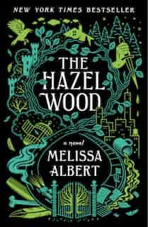 The Hazel Wood: A Novel by MELISSA ALBERT