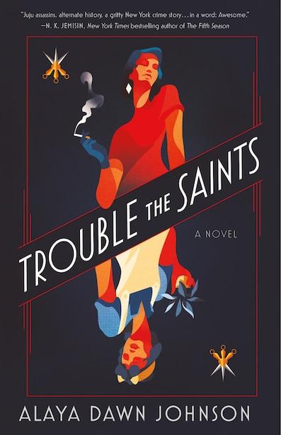 Trouble The Saints: A Novel by Alaya Dawn Johnson