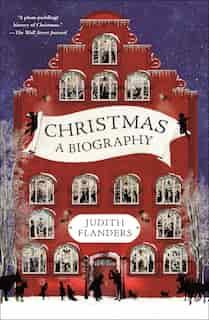 Christmas: A Biography de Judith Flanders