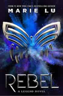 Rebel: A Legend Novel by Marie Lu
