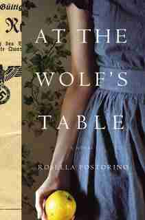 At The Wolf's Table: A Novel by Rosella Postorino