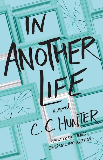In Another Life: A Novel by C. C. Hunter