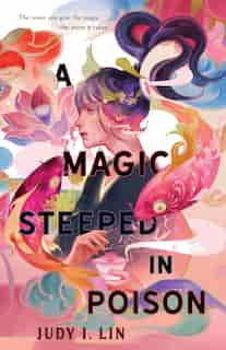 A Magic Steeped In Poison by Judy I. Lin