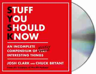 Stuff You Should Know: An Incomplete Compendium Of Mostly Interesting Things de Josh Clark