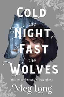 Cold The Night, Fast The Wolves: A Novel by Meg Long