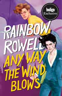Any Way the Wind Blows: Indigo Exclusive Edition by Rainbow Rowell