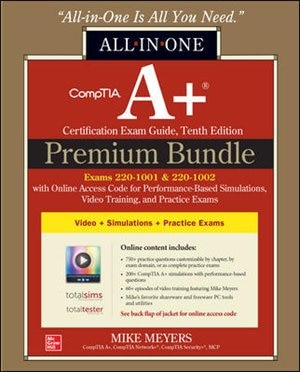 CompTIA A+ Certification Premium Bundle: All-in-One Exam Guide, Tenth Edition with Online Access Code for Performance-Based Simulations, Video Training, and Practice Exams (Exams 220-1001 & 220-1002) by Mike Meyers