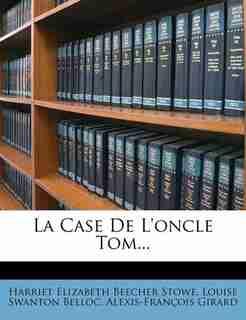 La Case De L'oncle Tom... de Harriet Elizabeth Beecher Stowe