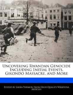 Uncovering Rwandan Genocide Including Initial Events, Gikondo Massacre, And More by Laura Vermon