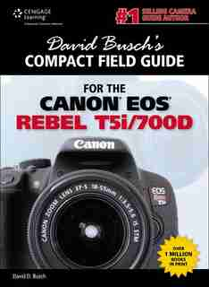 David Busch's Compact Field Guide For The Canon Eos Rebel T5i/700d by David D. Busch