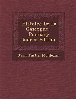 Histoire De La Gascogne - Primary Source Edition by Jean Justin Monlezun