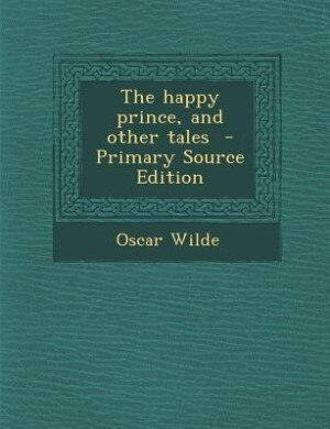 The happy prince, and other tales  - Primary Source Edition by Oscar Wilde