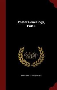 Foster Genealogy, Part 1 by Frederick Clifton Pierce