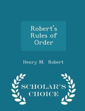 Robert's Rules of Order - Scholar's Choice Edition de Henry M. Robert