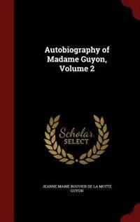 Autobiography of Madame Guyon, Volume 2 by Jeanne Marie Bouvier De La Motte Guyon