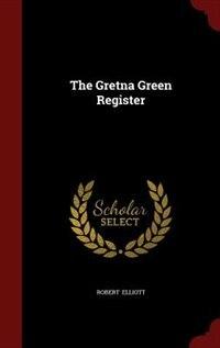 The Gretna Green Register by Robert Elliott