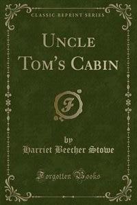 Uncle Tom's Cabin (Classic Reprint) de Harriet Beecher Stowe
