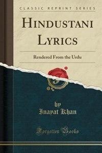 Hindustani Lyrics: Rendered From the Urdu (Classic Reprint) by Inayat Khan