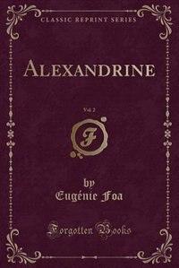 Alexandrine, Vol. 2 (Classic Reprint) by Eugénie Foa