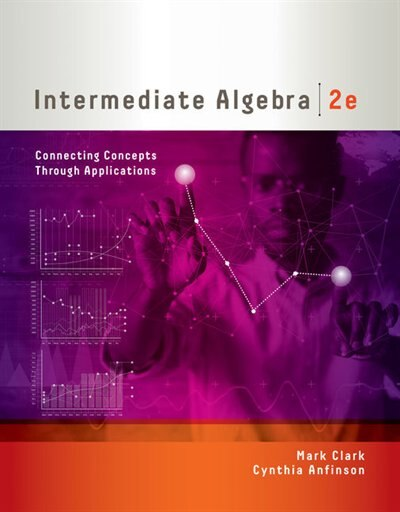 Intermediate Algebra: Connecting Concepts Through Applications by Mark Clark