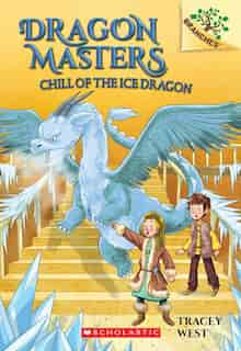 Chill of the Ice Dragon: A Branches Book (Dragon Masters #9) by Tracey West