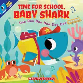 Time for School, Baby Shark: Doo Doo Doo Doo Doo Doo (A Baby Shark Book) by John John Bajet