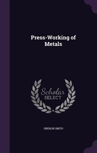 Press-Working of Metals by Oberlin Smith