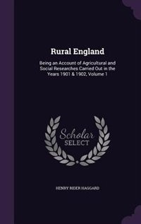 Rural England: Being an Account of Agricultural and Social Researches Carried Out in the Years 1901 & 1902, Volume de Henry Rider Haggard