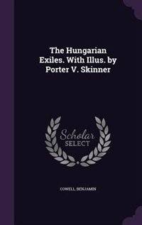 The Hungarian Exiles. With Illus. by Porter V. Skinner by Benjamin Cowell