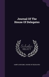 Journal Of The House Of Delegates by Saint Louis (mo.). House Of Delegates
