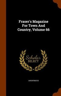 Fraser's Magazine For Town And Country, Volume 66 by Anonymous