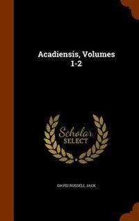 Acadiensis, Volumes 1-2 by David Russell Jack
