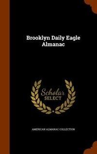 Brooklyn Daily Eagle Almanac by American Almanac Collection