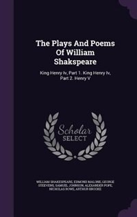 The Plays And Poems Of William Shakspeare: King Henry Iv, Part 1. King Henry Iv, Part 2. Henry V by William Shakespeare