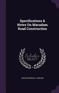 Specifications & Notes On Macadam Road Construction by Arthur Newhall Johnson