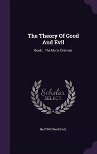 The Theory Of Good And Evil: Book I. The Moral Criterion by Hastings Rashdall