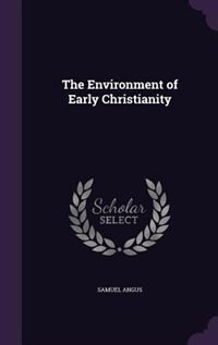 The Environment of Early Christianity by Samuel Angus