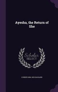 Ayesha, the Return of She de H Rider 1856-1925 Haggard