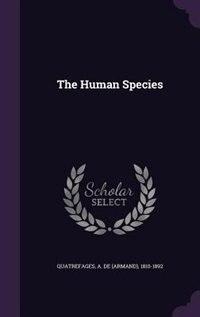 The Human Species by A De 1810-1892 Quatrefages