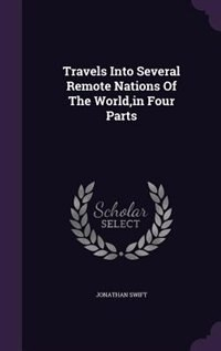 Travels Into Several Remote Nations Of The World,in Four Parts by JONATHAN SWIFT
