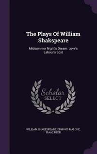 The Plays Of William Shakspeare: Midsummer Night's Dream. Love's Labour's Lost by William Shakespeare