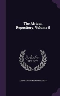 The African Repository, Volume 5 by American Colonization Society