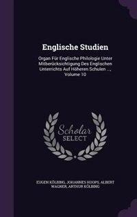 Englische Studien: Organ Für Englische Philologie Unter Mitberücksichtigung Des Englischen Unterrichts Auf Höheren Sch de Eugen Kölbing