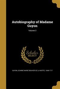 Autobiography of Madame Guyon; Volume 2 by Jeanne Marie Bouvier de La Motte Guyon