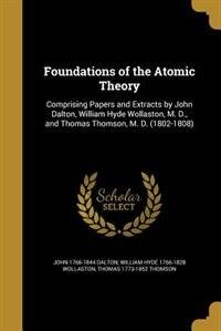 Foundations of the Atomic Theory de John 1766-1844 Dalton