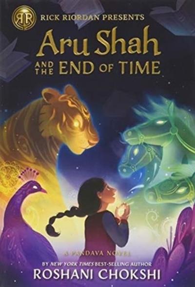 Aru Shah And The End Of Time (a Pandava Novel Book 1) by Roshani Chokshi